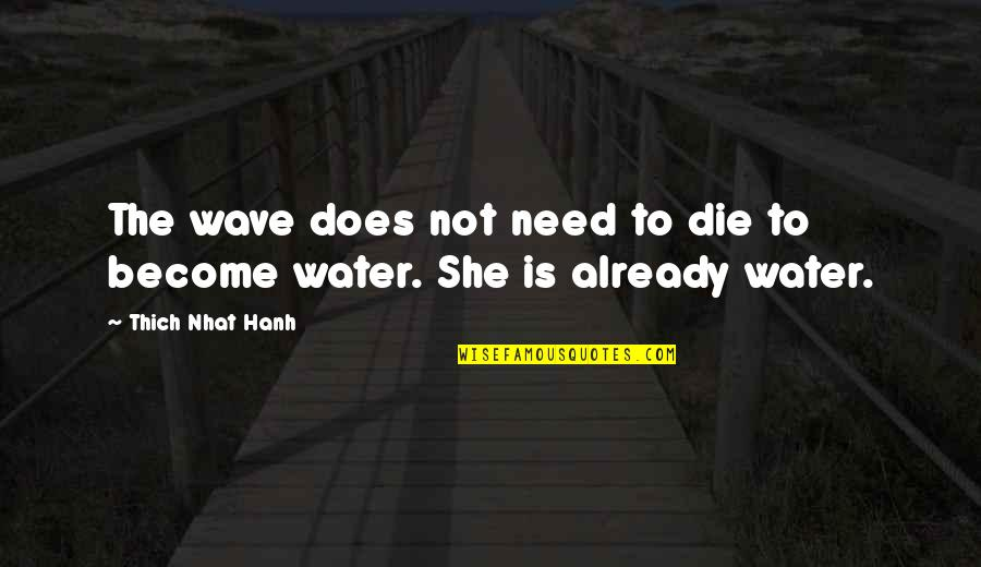Hanh's Quotes By Thich Nhat Hanh: The wave does not need to die to