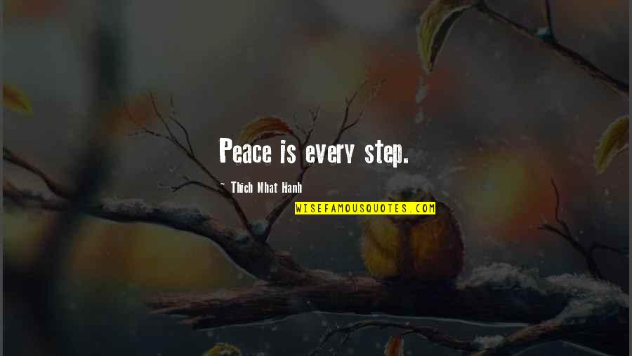 Hanh's Quotes By Thich Nhat Hanh: Peace is every step.
