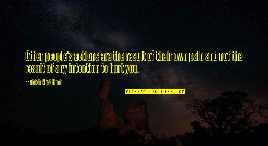 Hanh's Quotes By Thich Nhat Hanh: Other people's actions are the result of their