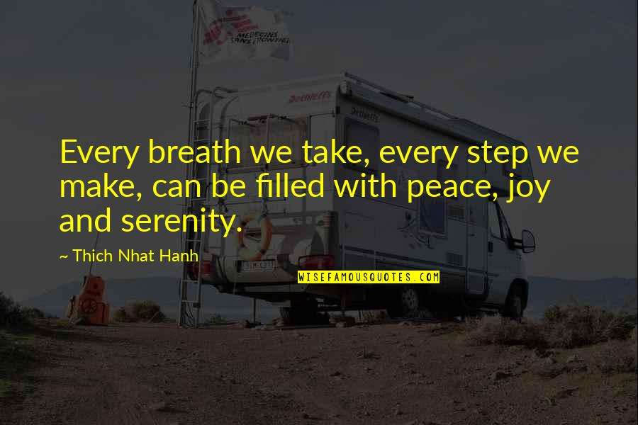 Hanh's Quotes By Thich Nhat Hanh: Every breath we take, every step we make,