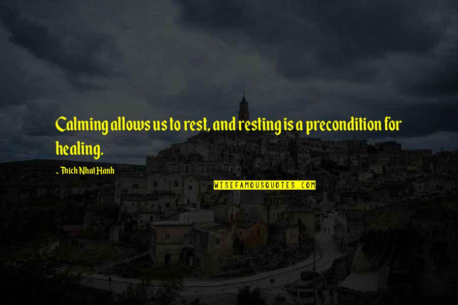 Hanh's Quotes By Thich Nhat Hanh: Calming allows us to rest, and resting is
