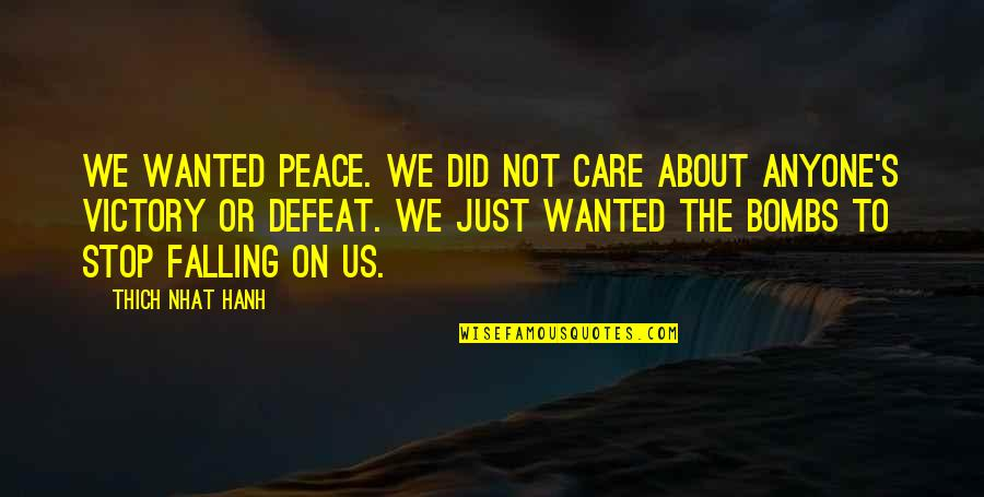Hanh's Quotes By Thich Nhat Hanh: We wanted peace. We did not care about
