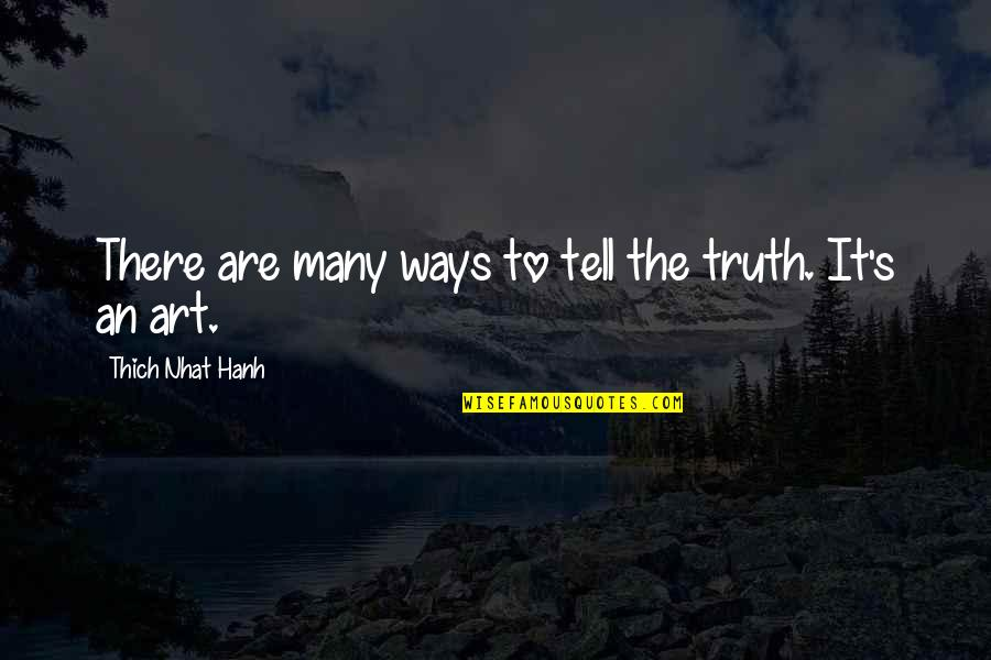 Hanh's Quotes By Thich Nhat Hanh: There are many ways to tell the truth.