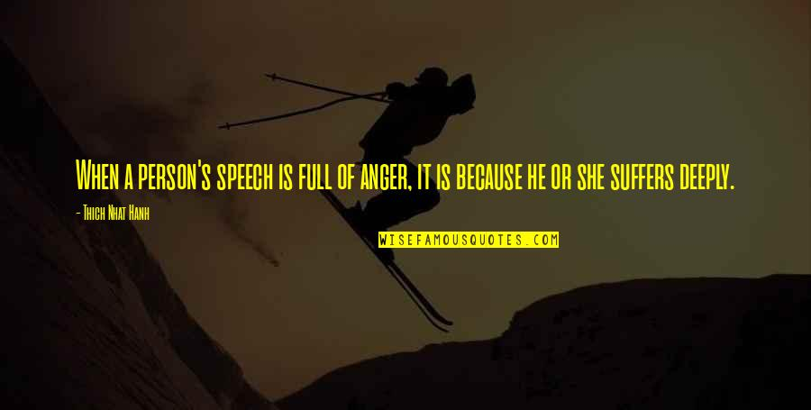 Hanh's Quotes By Thich Nhat Hanh: When a person's speech is full of anger,
