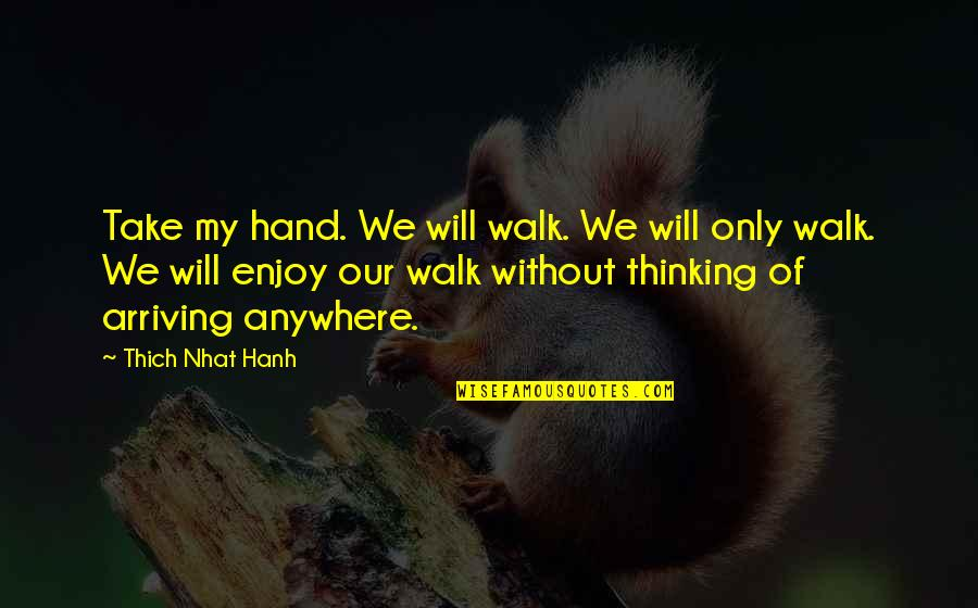 Hanh's Quotes By Thich Nhat Hanh: Take my hand. We will walk. We will