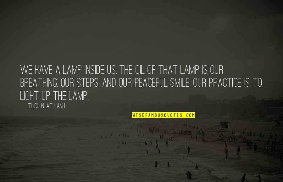 Hanh's Quotes By Thich Nhat Hanh: We have a lamp inside us. The oil