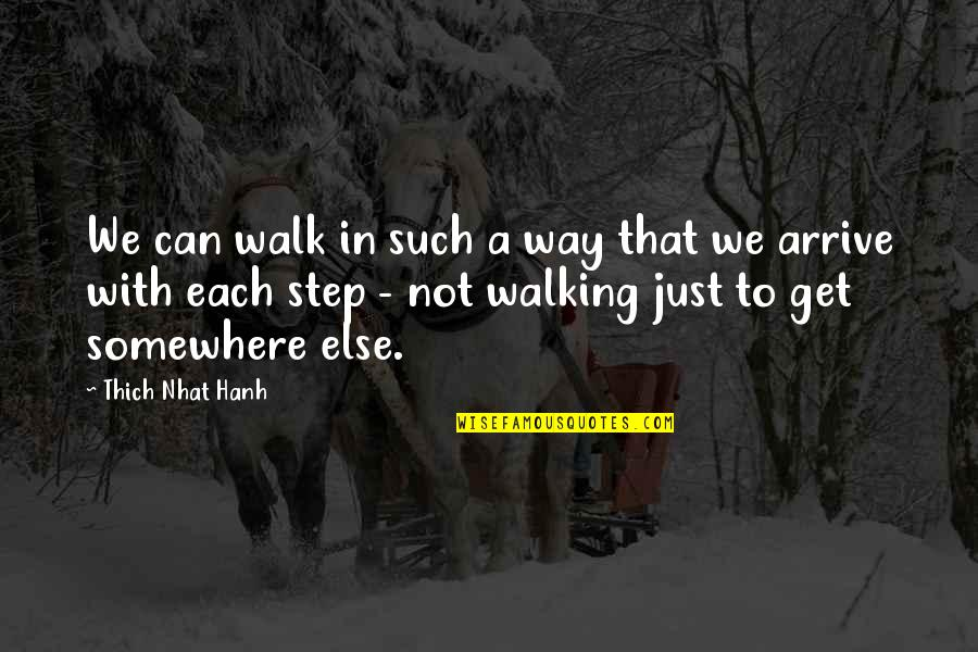 Hanh's Quotes By Thich Nhat Hanh: We can walk in such a way that