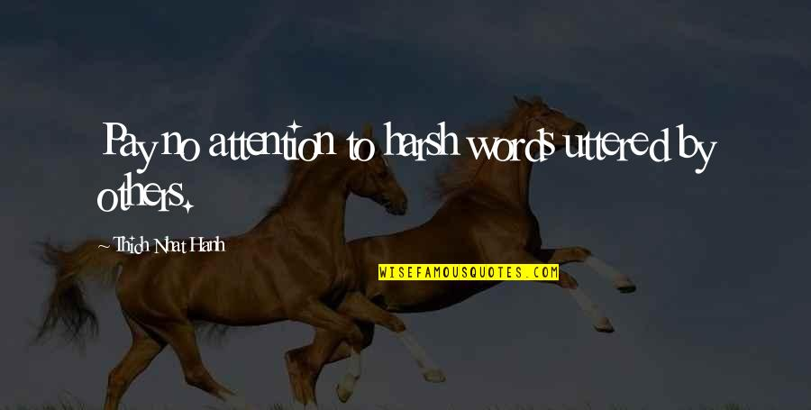 Hanh's Quotes By Thich Nhat Hanh: Pay no attention to harsh words uttered by