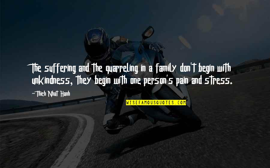 Hanh's Quotes By Thich Nhat Hanh: The suffering and the quarreling in a family
