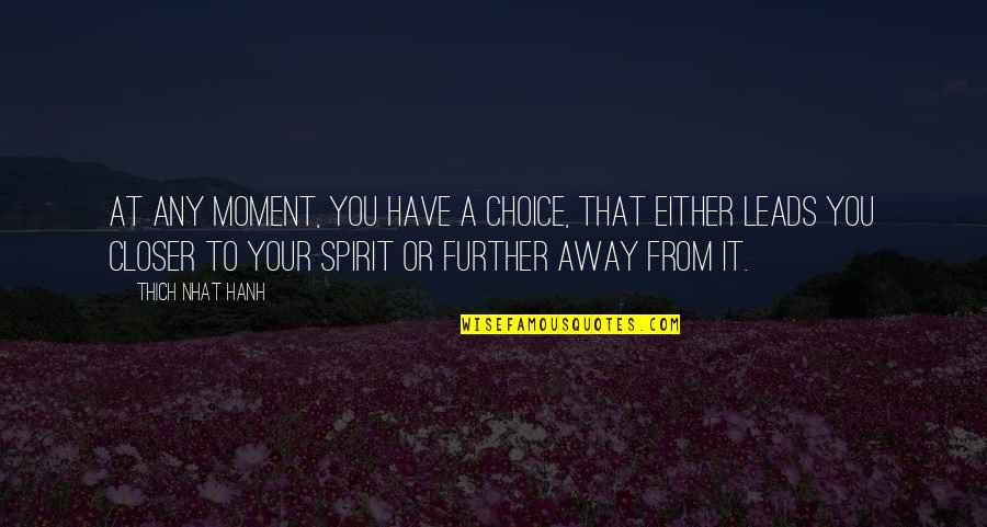 Hanh's Quotes By Thich Nhat Hanh: At any moment, you have a choice, that