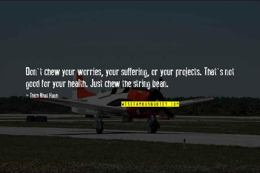 Hanh's Quotes By Thich Nhat Hanh: Don't chew your worries, your suffering, or your