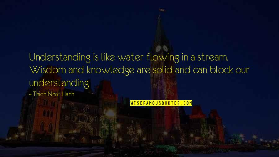 Hanh's Quotes By Thich Nhat Hanh: Understanding is like water flowing in a stream.