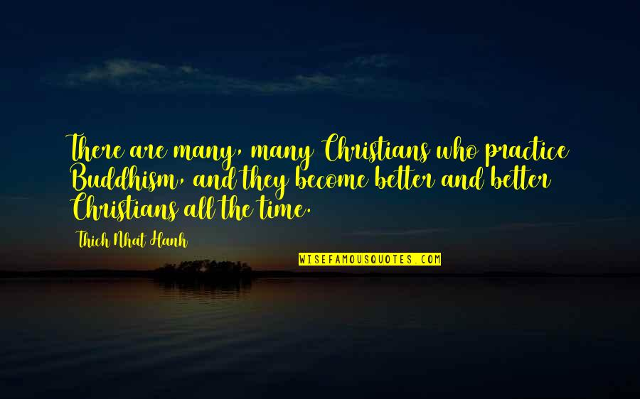 Hanh's Quotes By Thich Nhat Hanh: There are many, many Christians who practice Buddhism,