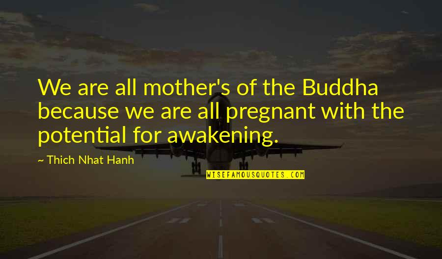 Hanh's Quotes By Thich Nhat Hanh: We are all mother's of the Buddha because