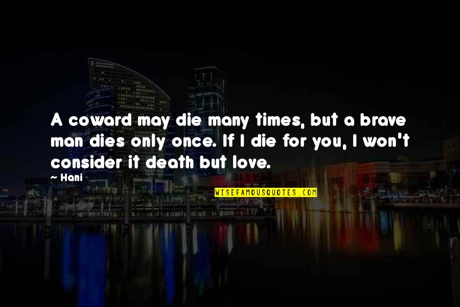 Hani Quotes By Hani: A coward may die many times, but a