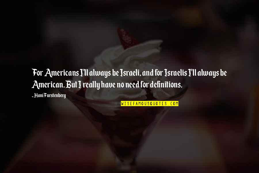 Hani Quotes By Hani Furstenberg: For Americans I'll always be Israeli, and for