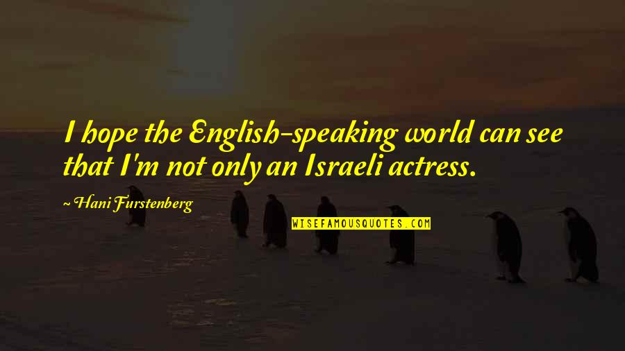 Hani Quotes By Hani Furstenberg: I hope the English-speaking world can see that