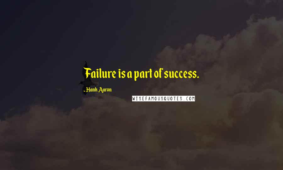 Hank Aaron quotes: Failure is a part of success.