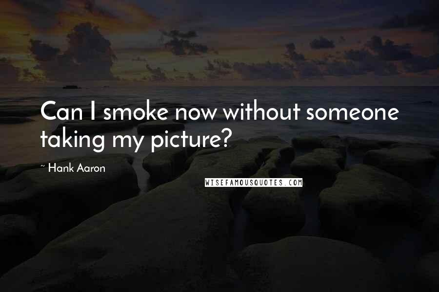 Hank Aaron quotes: Can I smoke now without someone taking my picture?