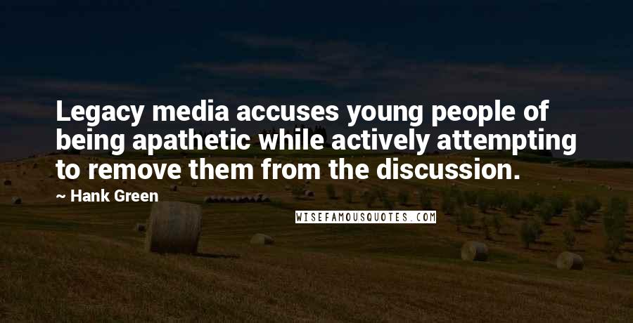 Hank Green quotes: Legacy media accuses young people of being apathetic while actively attempting to remove them from the discussion.