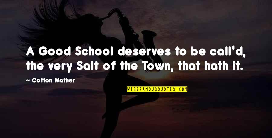 Hank Greenwald Quotes By Cotton Mather: A Good School deserves to be call'd, the