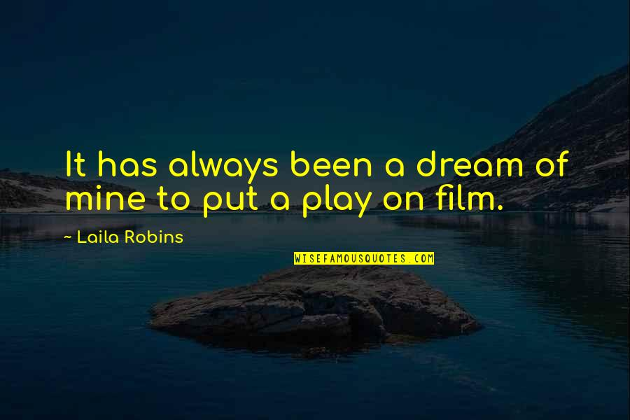 Hank Greenwald Quotes By Laila Robins: It has always been a dream of mine
