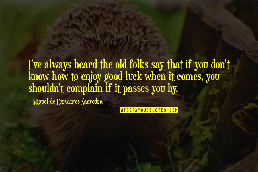 Hank Greenwald Quotes By Miguel De Cervantes Saavedra: I've always heard the old folks say that