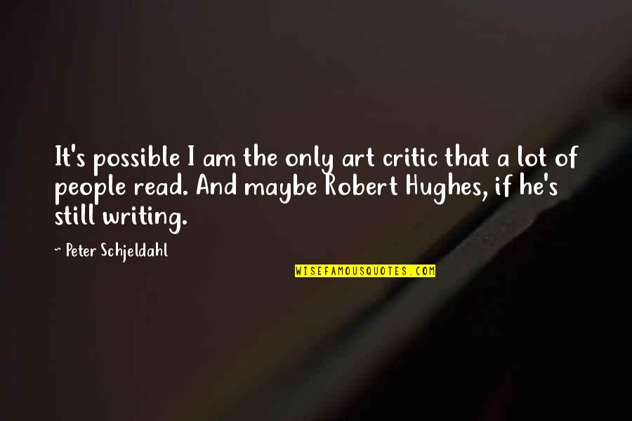 Hank Greenwald Quotes By Peter Schjeldahl: It's possible I am the only art critic