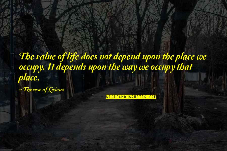 Hank Greenwald Quotes By Therese Of Lisieux: The value of life does not depend upon