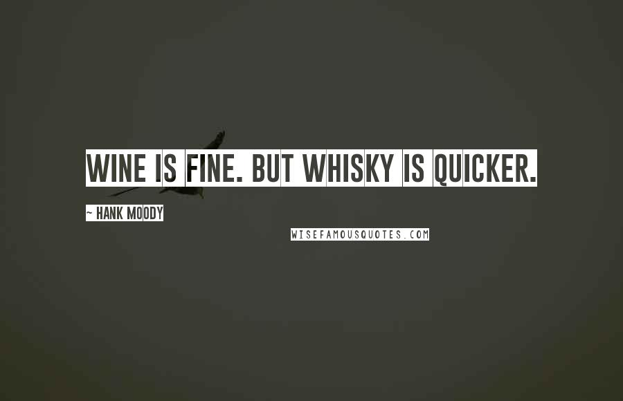 Hank Moody quotes: Wine is fine. But whisky is quicker.