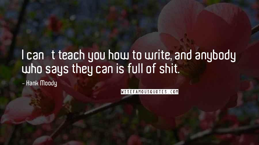 Hank Moody quotes: I can't teach you how to write, and anybody who says they can is full of shit.