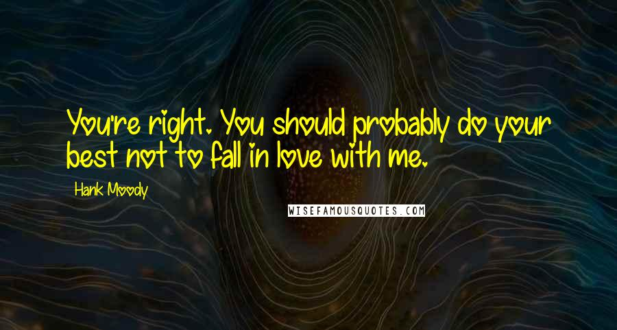 Hank Moody quotes: You're right. You should probably do your best not to fall in love with me.