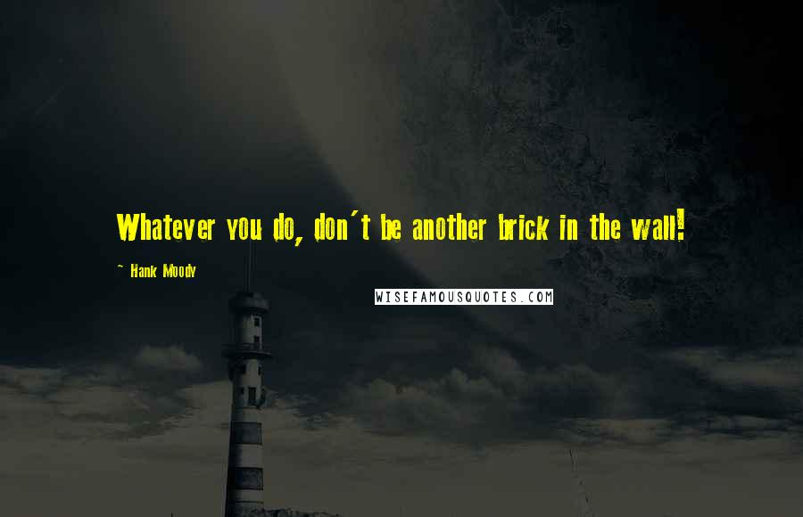 Hank Moody quotes: Whatever you do, don't be another brick in the wall!