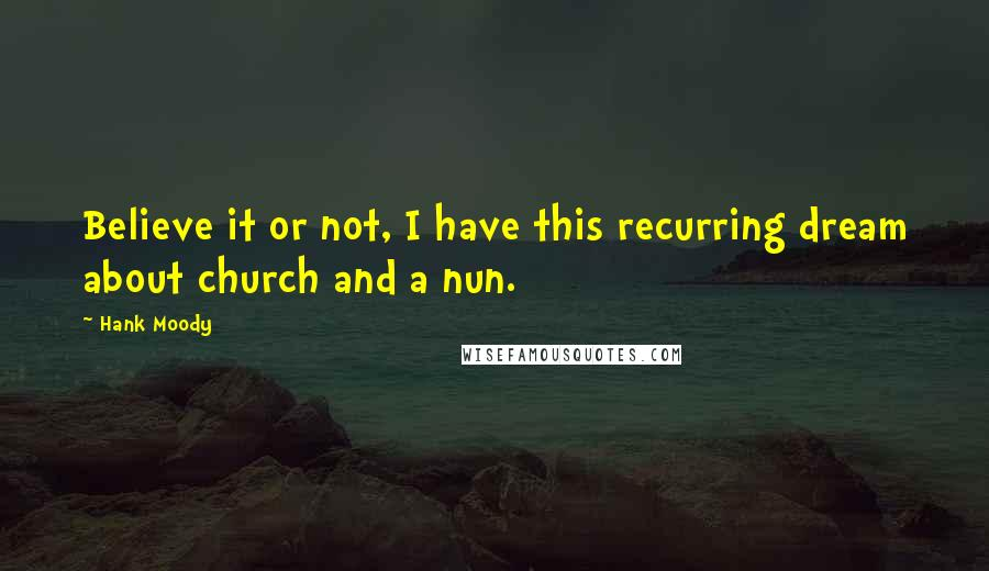 Hank Moody quotes: Believe it or not, I have this recurring dream about church and a nun.