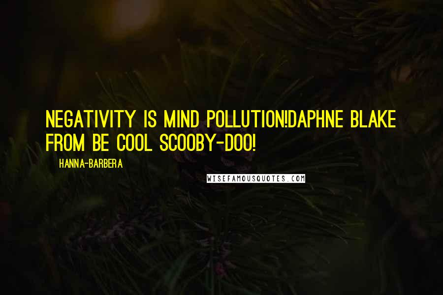 Hanna-Barbera quotes: Negativity is mind pollution!Daphne Blake from Be Cool Scooby-Doo!
