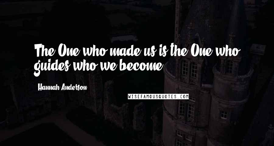 Hannah Anderson quotes: The One who made us is the One who guides who we become.