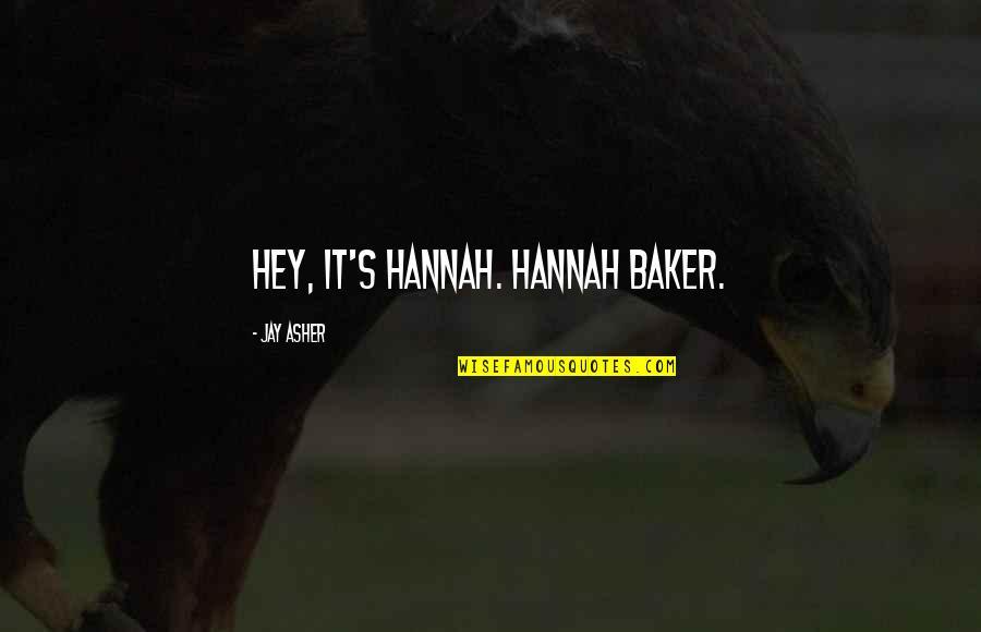 Hannah Baker Quotes By Jay Asher: Hey, it's Hannah. Hannah Baker.