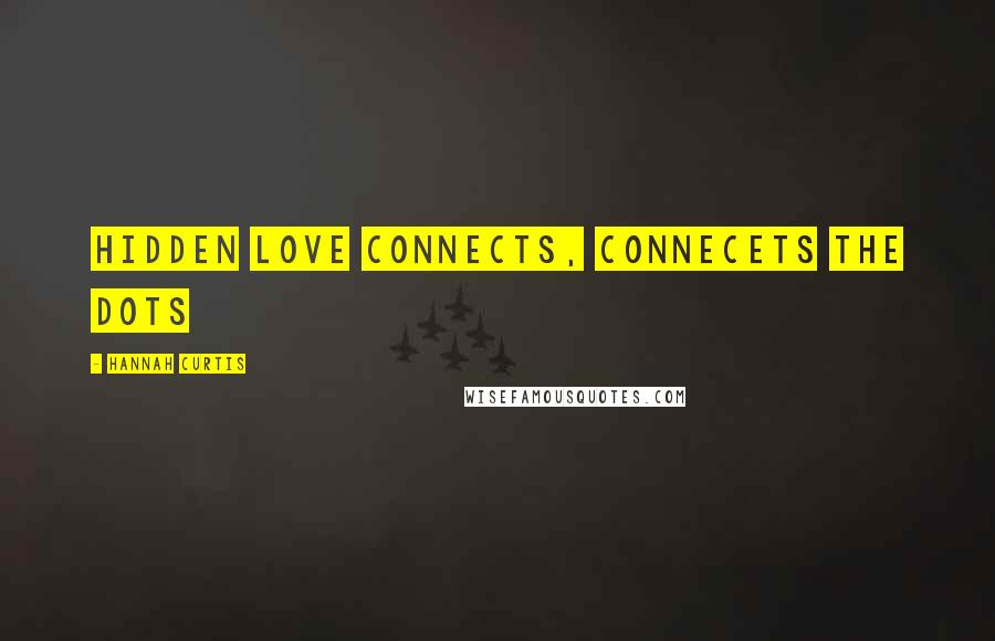 Hannah Curtis quotes: Hidden Love Connects, Connecets the Dots