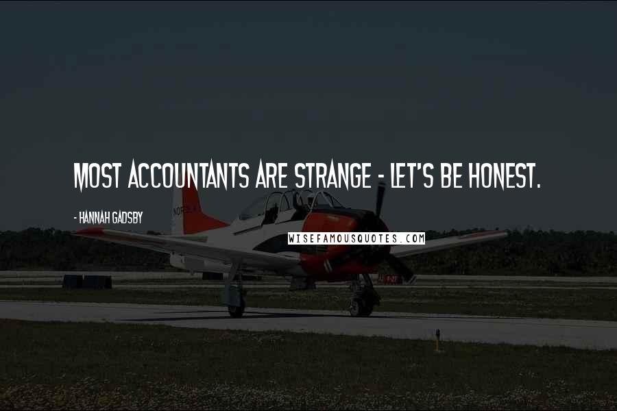 Hannah Gadsby quotes: Most accountants are strange - let's be honest.