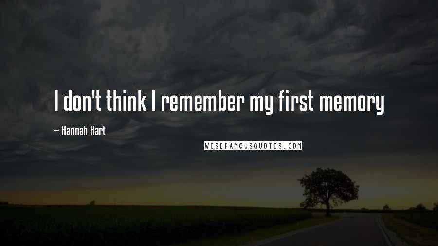 Hannah Hart quotes: I don't think I remember my first memory