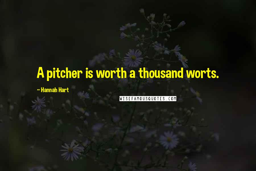 Hannah Hart quotes: A pitcher is worth a thousand worts.