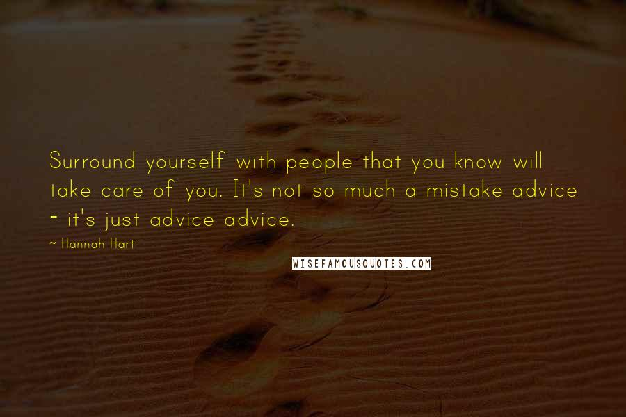 Hannah Hart quotes: Surround yourself with people that you know will take care of you. It's not so much a mistake advice - it's just advice advice.
