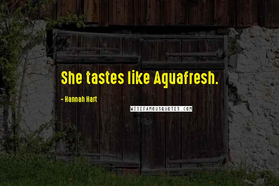 Hannah Hart quotes: She tastes like Aquafresh.