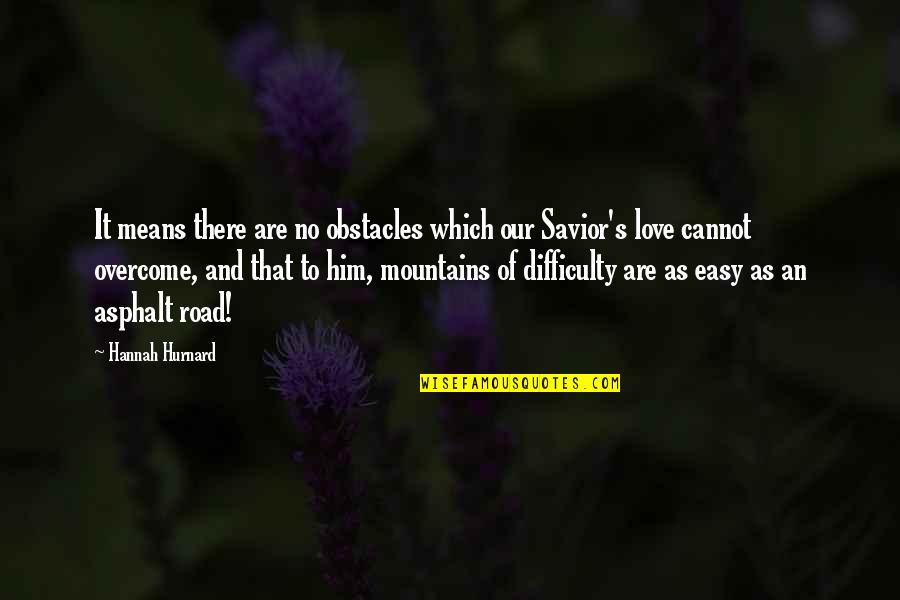 Hannah Hurnard Quotes By Hannah Hurnard: It means there are no obstacles which our