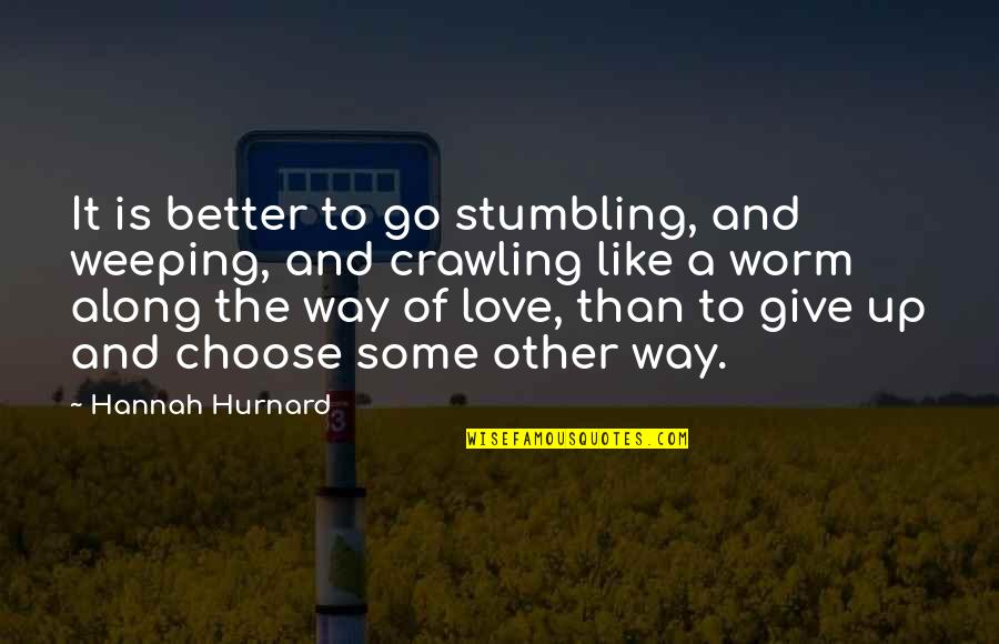 Hannah Hurnard Quotes By Hannah Hurnard: It is better to go stumbling, and weeping,