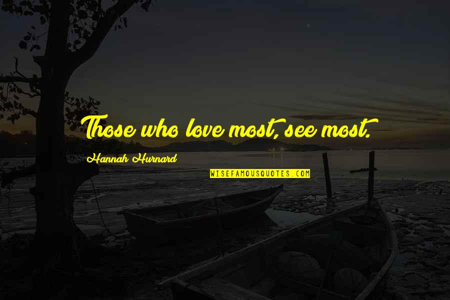 Hannah Hurnard Quotes By Hannah Hurnard: Those who love most, see most.