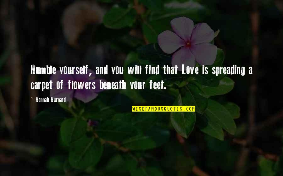 Hannah Hurnard Quotes By Hannah Hurnard: Humble yourself, and you will find that Love