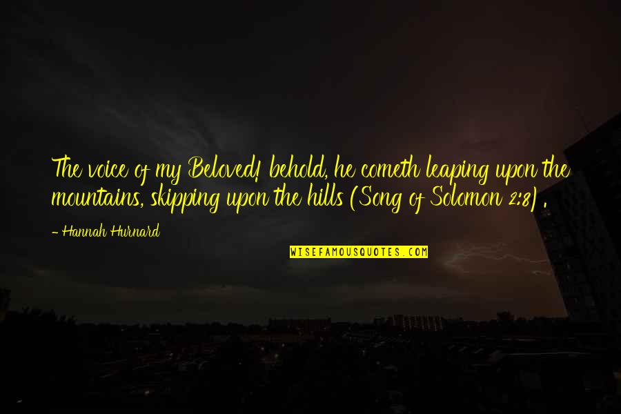 Hannah Hurnard Quotes By Hannah Hurnard: The voice of my Beloved! behold, he cometh