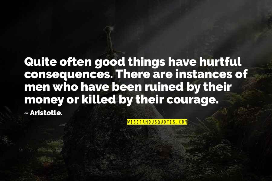 Hannah Nefler Quotes By Aristotle.: Quite often good things have hurtful consequences. There