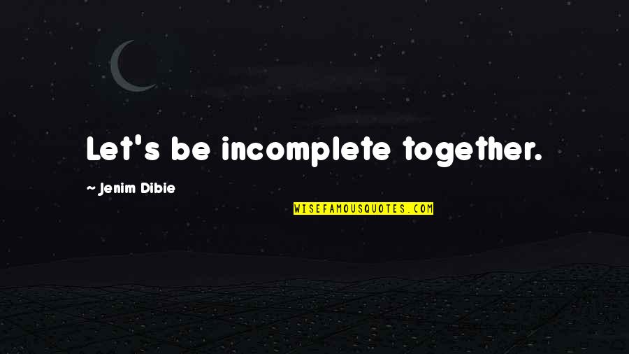 Hannah Nefler Quotes By Jenim Dibie: Let's be incomplete together.